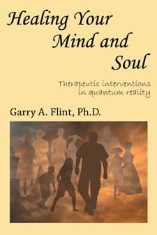 Healing Your Mind and Soul Therapeutic Interventions in Quantum Reality by Dr. Garry A. Flint, PhD.